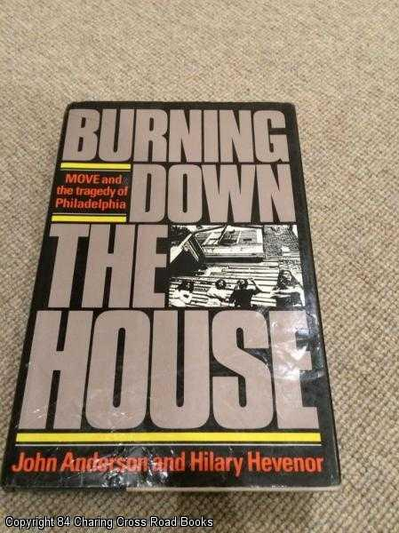 ANDERSON, JOHN; HEVENOR, HILARY - Burning Down the House: MOVE and the Tragedy of Philadelphia