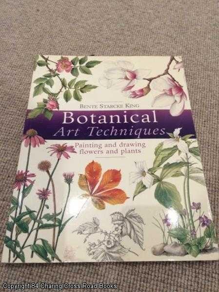 KING, B S - Botanical Art Techniques: 19 Step-by-step Projects in Watercolour and Other Media