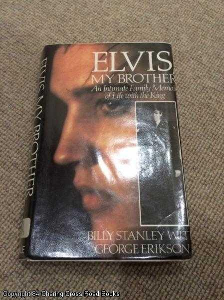 ERIKSON, GEORGE, STANLEY, BILL - Elvis, My Brother: An Intimate Family Memoir of Life with the King