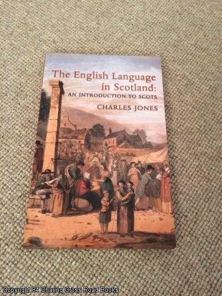 JONES, CHARLES - The English Language in Scotland: An Introduction to Scots