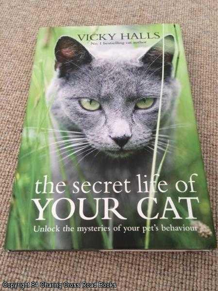 HALLS, VICKY - The Secret Life of Your Cat: Unlock the Mysteries of Your Cat's Behaviour