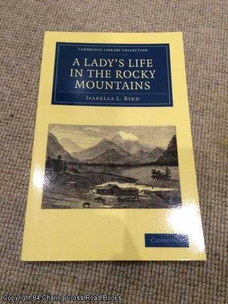 BIRD, ISABELLA L. - A Lady's Life in the Rocky Mountains