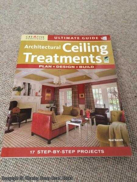 BARRETT, NEAL - Ultimate Guide to Architectural Ceiling Treatments