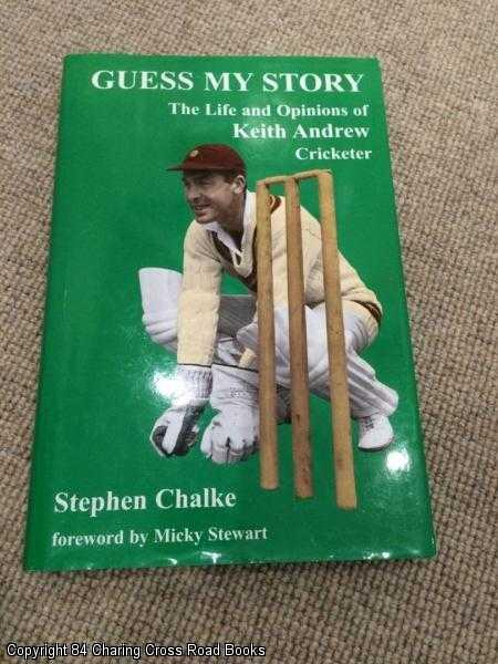 CHALKE, STEPHEN; STEWART, MICKY - Guess My Story: The Life and Opinions of Keith Andrew, Cricketer