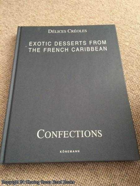 BORDIER, JEAN (ET AL) - Delices Creoles - Confections: Exotic Desserts From the French Caribbean