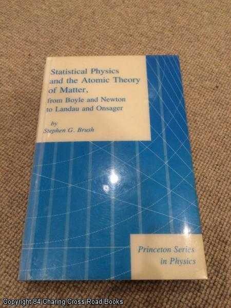 BRUSH, S G - Brush: Statistical Physics & the Atomic Theory of Matter from Boyle & Newton to Landau & Onsager