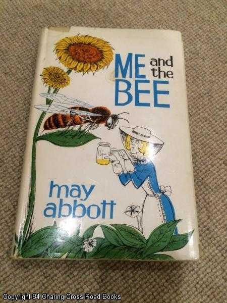 ABBOTT, MAY - Me and the bee: the battles of a bumbling bee-keeper
