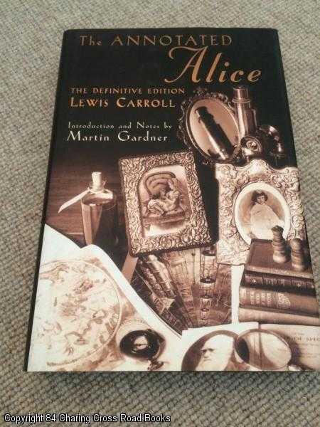 LEWIS CARROLL - The Annotated Alice: The Definitive Edition
