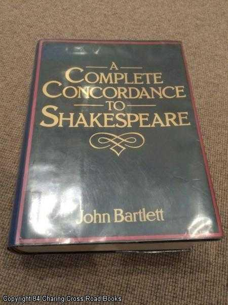 BARTLETT, JOHN - A Complete Concordance to Shakespeare