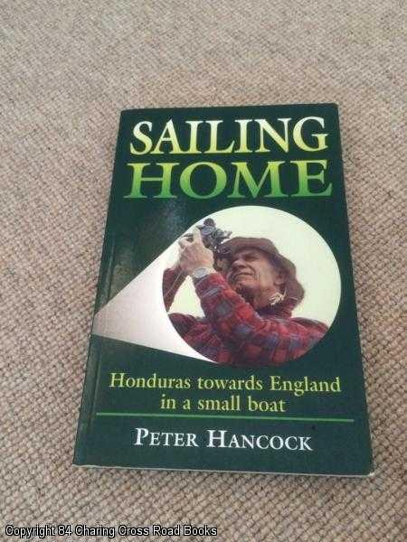 HANCOCK, PETER - Sailing Home: Honduras Towards England in a Small Boat