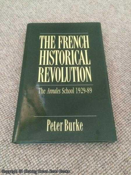 BURKE, PETER - The French Historical Revolution: The Annales School, 1929-89