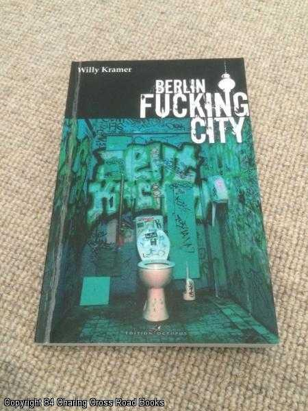KRAMER, WILLY - Berlin Fucking City