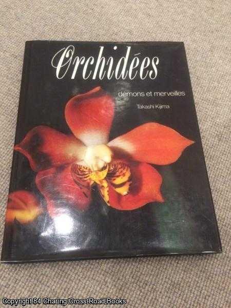 KIJIMA, TAKASHI - Les Orchidées : Démons et merveilles