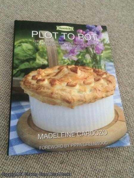 MADELEINE CARDOZO - Plot to Pot: The Most Scrumptious Recipes Using Home Grown Fruit and Vegetables