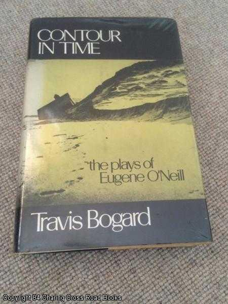 BOGARD, TRAVIS - Contour in Time: The Plays of Eugene O'Neill