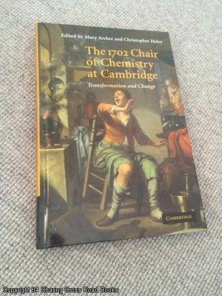 ARCHER, MARY; HALEY, CHRISTOPHER (EDS.) - The 1702 Chair of Chemistry at Cambridge: Transformation and Change