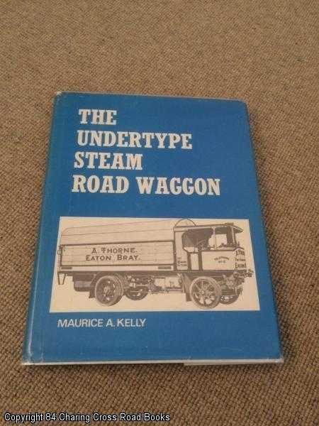 KELLY, MAURICE A. - The Undertype Steam Road Waggon