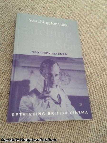 MACNAB, GEOFFREY - Searching for Stars: Stardom and Screen Acting in British Cinema