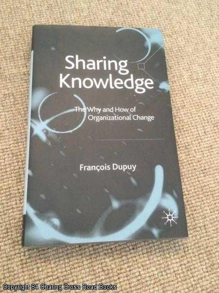 DUPUY, PROFESSOR FRANÇOIS - Sharing Knowledge: The Why and How of Organisational Change
