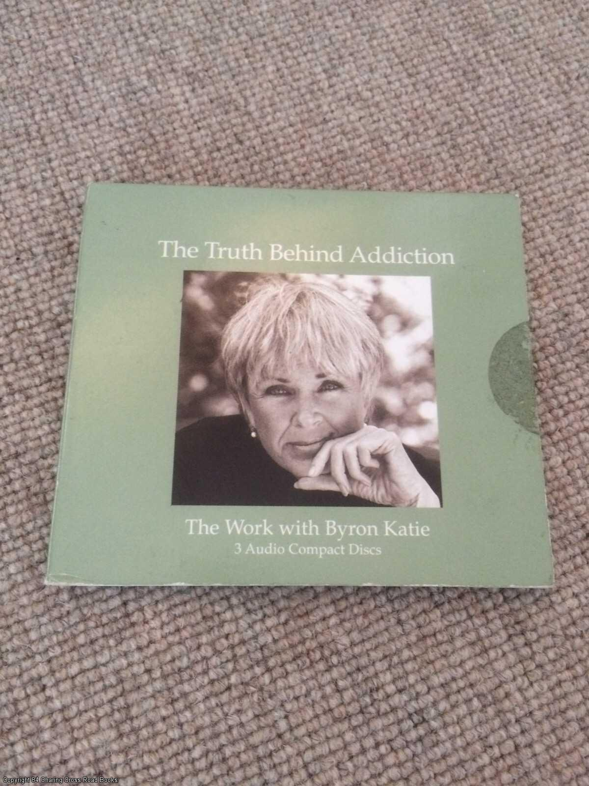 BYRON KATIE - The Truth Behind Addiction