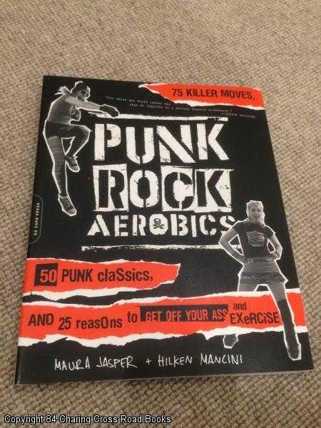 HILKEN MANCINI; MAURA JASPER - Punk Rock Aerobics: 75 Killer Moves, 50 Punk Classics, and 25 Reasons to Get Off Your Ass and Exercise