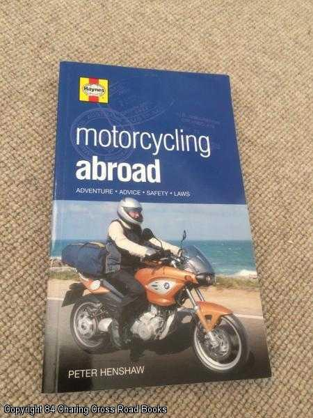 HENSHAW, PETER - Motorcycling Abroad: Adventure, Advice, Safety, Laws
