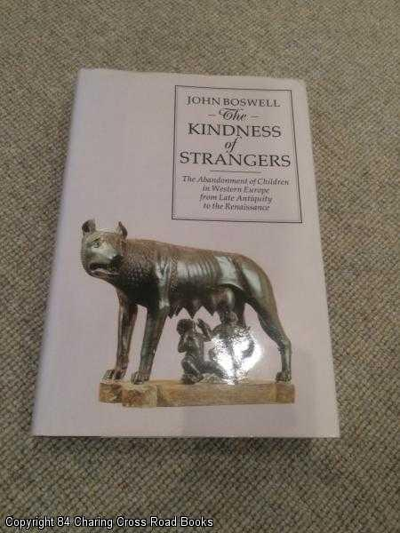 BOSWELL, JOHN - The Kindness of Strangers: Abandonment of Children in Western Europe from Late Antiquity to the Renaissance