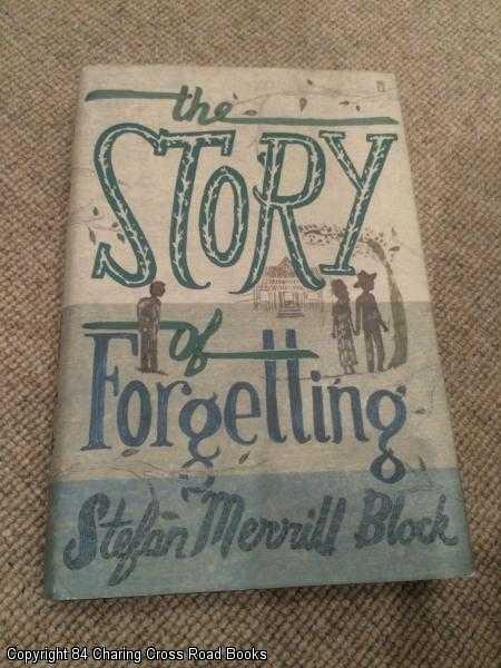 BLOCK, STEFAN MERRILL - The Story of Forgetting