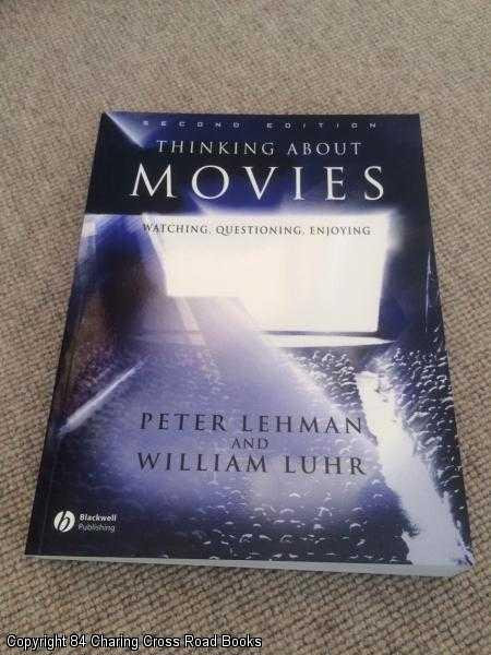 LUHR, WILLIAM, LEHMAN, PETER - Thinking About Movies: Watching, Questioning, Enjoying