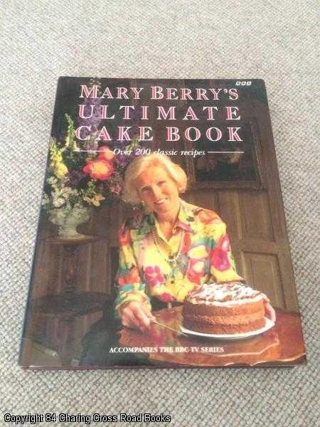 BERRY, MARY - Mary Berry's ultimate cake book: over 200 classic recipes