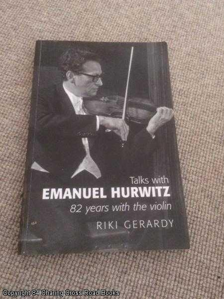 GERARDY, RIKI - Talks with Emanuel Hurwitz: 82 Years with the Violin