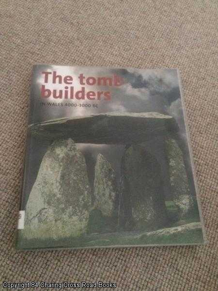 BURROW, STEVE - The Tomb Builders in Wales 4000 - 3000BC