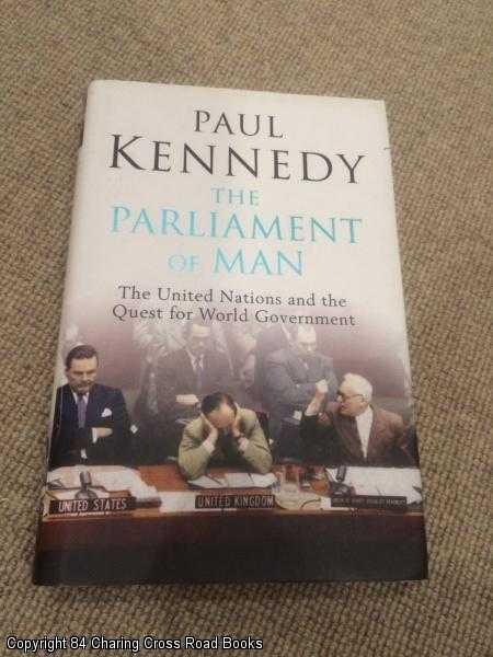 KENNEDY, PAUL M. - The Parliament of Man: The United Nations and the Quest for World Government