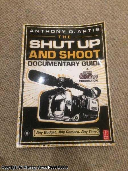 ARTIS, ANTHONY Q. - The Shut Up and Shoot Documentary Guide : A Down and Dirty DV Production