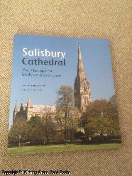 JOHN CROOK, TIM TATTON-BROWN - Salisbury Cathedral: The Making of a Medieval Masterpiece