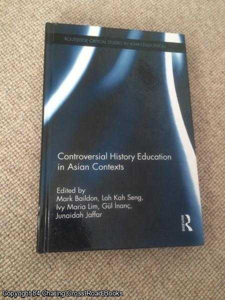 BAILDON, MARK, ET AL - Controversial History Education in Asian Contexts