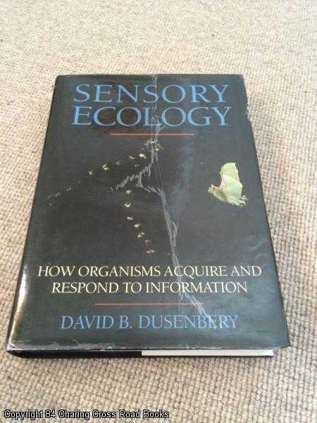 DUSENBERY, DAVID B. - Sensory Ecology: How Organisms Acquire and Respond to Information