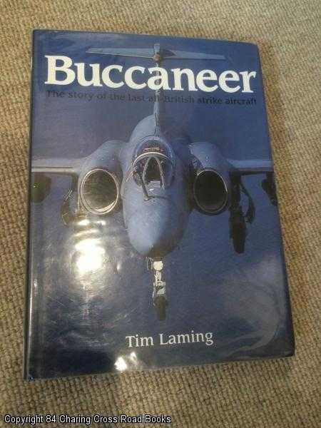LAMING, TIM - Buccaneer: the Story of the Last All-British Strike Aircraft