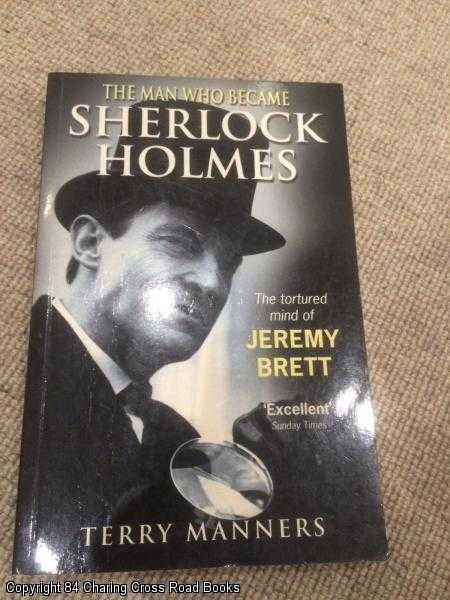 TERRY MANNERS - The Man Who Became Sherlock Holmes: The Tortured Mind of Jeremy Brett