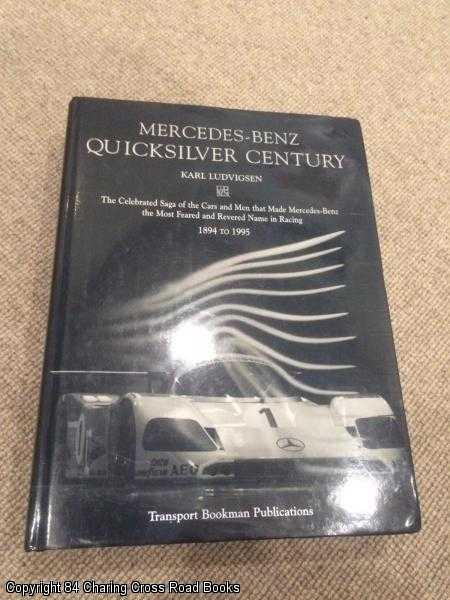LUDWIGSEN, KARL - Mercedes-Benz Quicksilver Century: The Celebrated Saga of the Cars and Men That Made Mercedes-Benz the Most Feared and Revered Name in Racing, 1894 to 1995