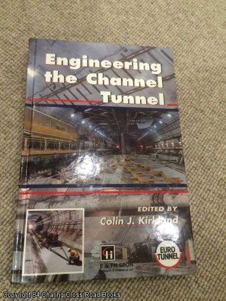 KIRKLAND, COLIN J. - Engineering the Channel Tunnel