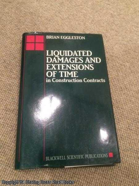 EGGLESTON, BRIAN - Liquidated Damages and Extensions of Time: In Construction Contracts