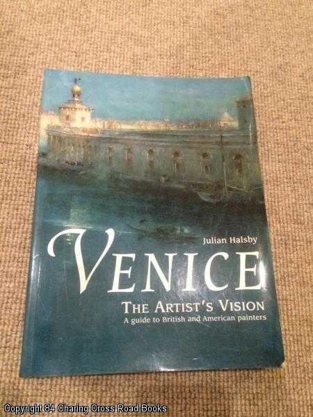 HALSBY, JULIAN - Venice: The Artist's Vision - A Guide to British and American Painters