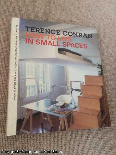 CONRAN, SIR TERENCE - How to Live in Small Spaces: Design, Furnishing, Decoration and Detail for the Smaller Home