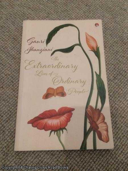 JHANGIANI, GAURI - Extraordinary Lives of Ordinary People