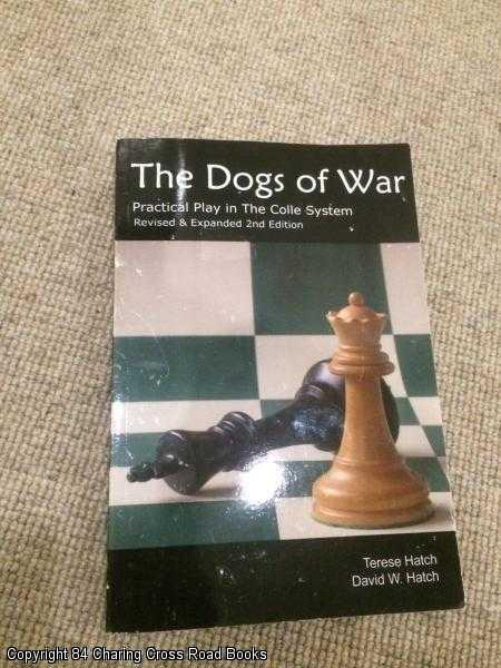 DAVID HATCH, TERESE HATCH - The Dogs of War: Practical Play in the Colle System - Revised and Expanded 2nd Edition
