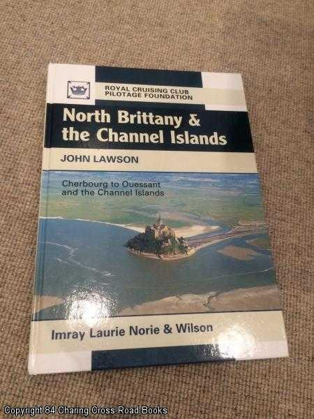 LAWSON, JOHN - North Brittany and the Channel Islands: Cherbourg to Ouessant and the Channel Islands