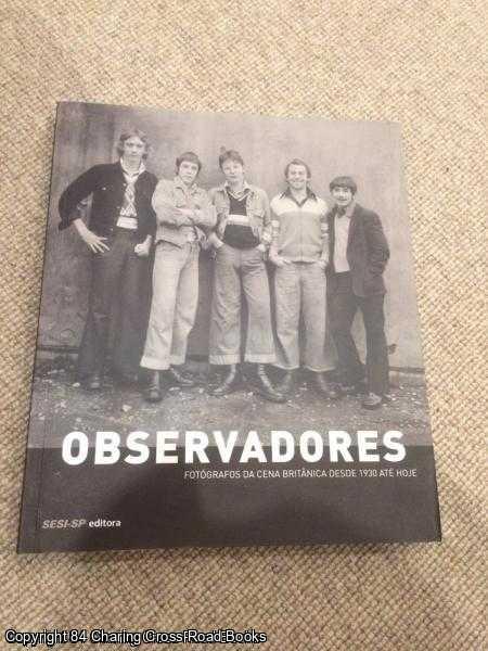 VÁRIOS AUTORES - Observadores. Fotografos Da Cena Britanica Desde 1930 Ate Hoje