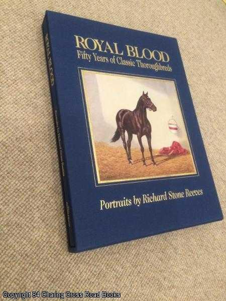 BOLUS, JIM; REEVES, RICHARD STONE - Royal Blood: Fifty Years of Classic Thoroughbreds