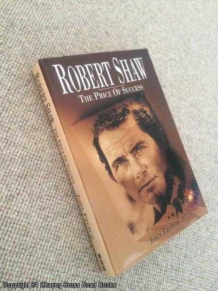 FRENCH, JOHN - Robert Shaw: The Price of Success